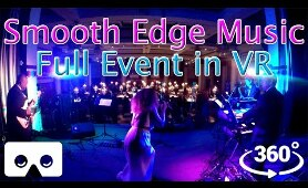 Smooth Edge Music - 360 VR - LIVE - Full Event